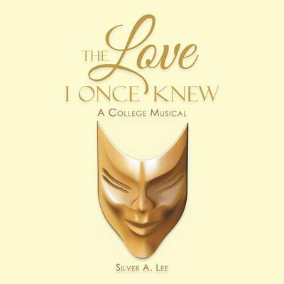 The Love I Once Knew: A College Musical