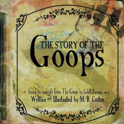The Story of the Goops: Based on the Excerpts from the Goops by Gelett Burgess 1903