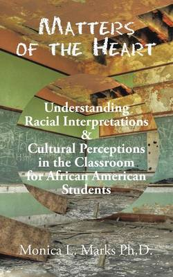 Matters of the Heart: Understanding Racial Interpretations & Cultural Perceptions in the Classroom for African American Students