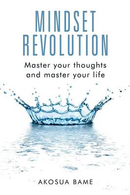Mindset Revolution: Master Your Thoughts and Master Your Life