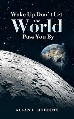 Wake Up Don't Let the World Pass You by