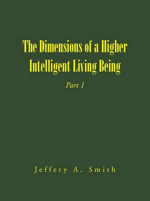 The Dimensions of a Higher Intelligent Living Being: Part 1