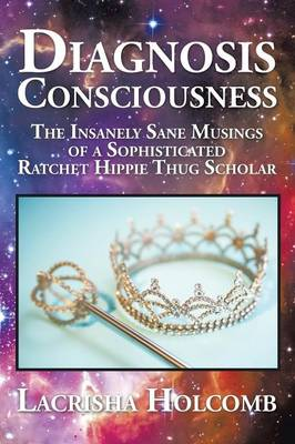 Diagnosis Consciousness: The Insanely Sane Musings of a Sophisticated Ratchet Hippie Thug Scholar