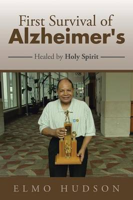 First Survival of Alzheimer's: Healed by Holy Spirit
