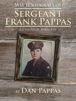 WW LL Journals of Sergeant Frank Pappas: 327th Field Artillery