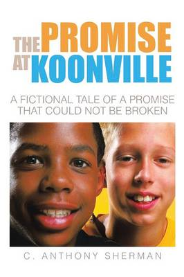 The Promise at Koonville: A Fictional Tale of a Promise That Could Not Be Broken