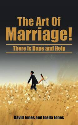 The Art of Marriage!: There Is Hope and Help