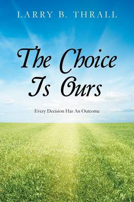 The Choice Is Ours: Every Decision Has an Outcome