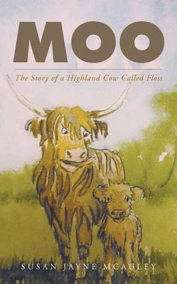 Moo: The Story of a Highland Cow Called Floss