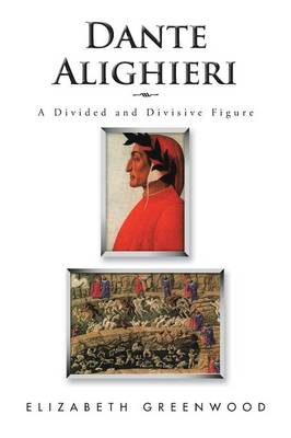 Dante Alighieri: A Divided and Divisive Figure