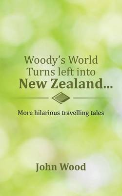 Woody's World Turns Left Into New Zealand...: More Hilarious Travelling Tales