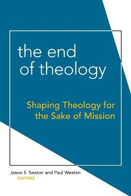 The End of Theology: Shaping Theology for the Sake of Mission