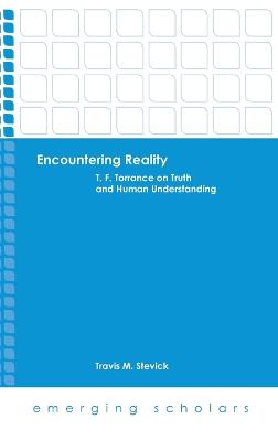 Encountering Reality: T.F. Torrance on Truth and Human Understanding