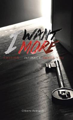 I Want More: Caution . . . Intimacy Awaits You