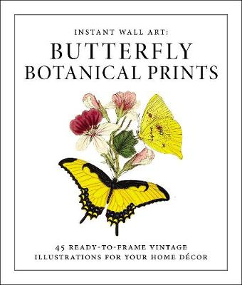 Instant Wall Art - Butterfly Botanical Prints: 45 Ready-to-Frame Vintage Illustrations for Your Home Decor