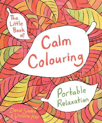 The Little Book of Calm Colouring:...
