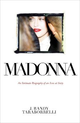 Madonna: An Intimate Biography of an...