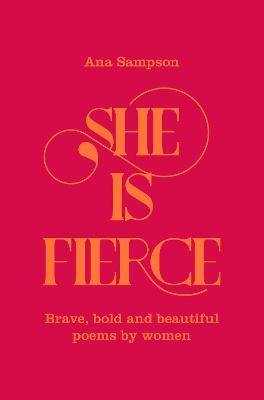 She is Fierce: Brave, Bold  and Beautiful Poems by Women