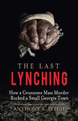 The Last Lynching: How a Gruesome Mass Murder Rocked a Small Georgia Town
