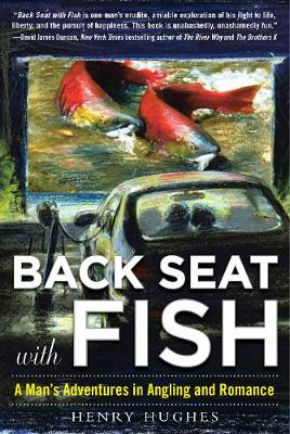 Back Seat with Fish: A Mans Adventures in Angling and Romance