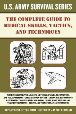 The Complete U.S. Army Survival Guide to Medical Skills, Tactics, and Techniques: The Complete Guide to Medical Skills, Tactics, and Techniques