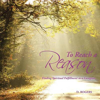 To Reach a Reason: Finding Spiritual Fulfillment as a Caregiver