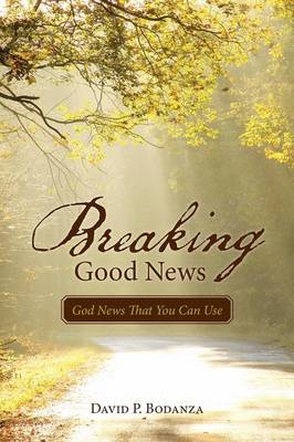 Breaking Good News: God News That You Can Use