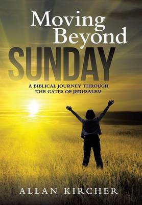 Moving Beyond Sunday: A Biblical Journey Through the Gates of Jerusalem