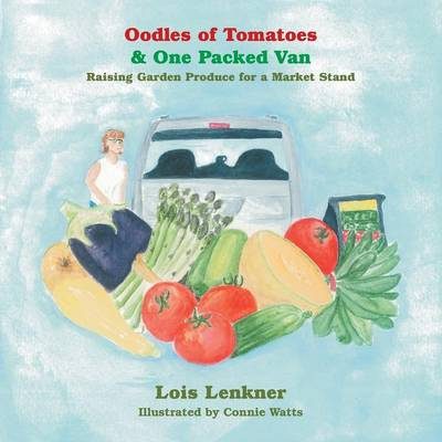 Oodles of Tomatoes & One Packed Van: Raising Garden Produce for a Market Stand