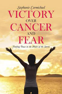 Victory Over Cancer and Fear: Finding Peace in the Midst of the Storm