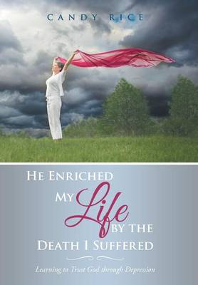 He Enriched My Life by the Death I Suffered: Learning to Trust God Through Depression