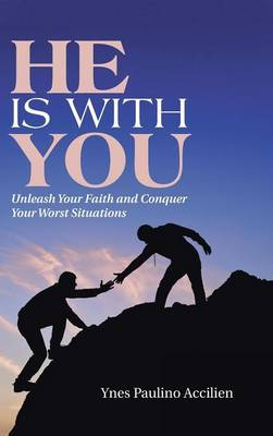 He Is with You: Unleash Your Faith and Conquer Your Worst Situations