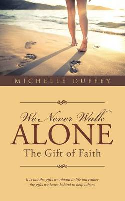 We Never Walk Alone: The Gift of Faith
