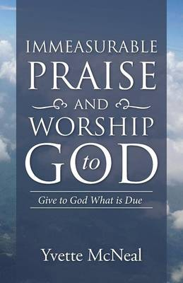 Immeasurable Praise and Worship to God: Give to God What Is Due