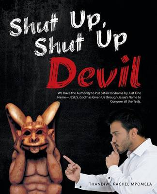 Shut Up, Shut Up Devil: We Have the Authority to Put Satan to Shame by Just One Name-Jesus. God Has Given Us Through Jesus's Name to Conquer All the Tests.