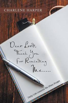 Dear Lord, Thank You for Reminding Me.....: Daily Life Lessons We Often Forget