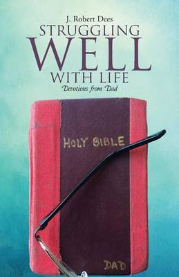 Struggling Well with Life: Devotions from Dad