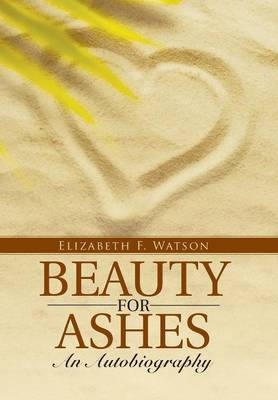 Beauty for Ashes: An Autobiography