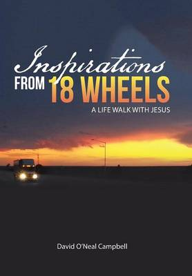 Inspirations from 18 Wheels: A Life Walk with Jesus