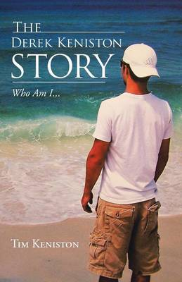 The Derek Keniston Story: Who Am I...
