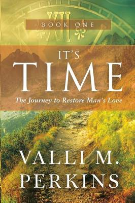 It's Time: The Journey to Restore Man's Love