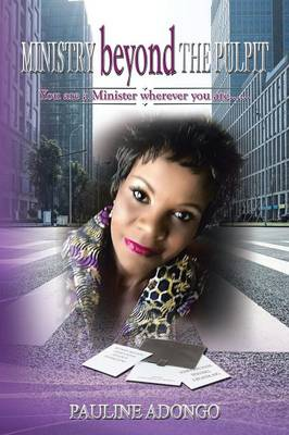 Ministry Beyond the Pulpit: You Are a Minister Wherever You Are......