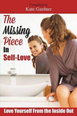 The Missing Piece in Self-Love: Love Yourself from the Inside Out