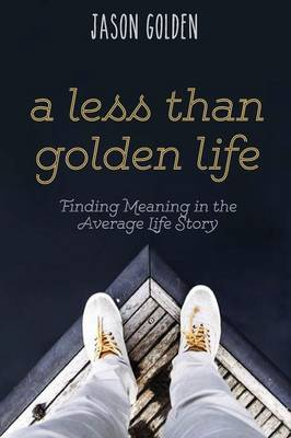 A Less Than Golden Life: Finding Meaning in the Average Life Story