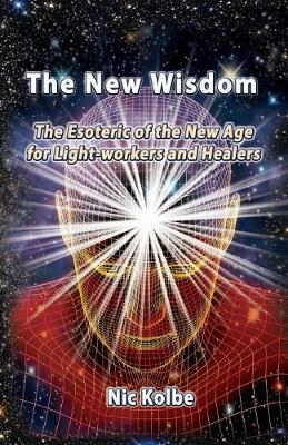 The New Wisdom: The Esoteric of the New Age for Light-Workers and Healers