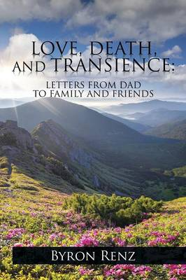 Love, Death, and Transience: Letters from Dad to Family and Friends