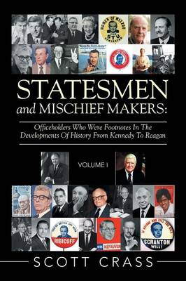 Statesmen and Mischief Makers: Officeholders Who Were Footnotes in the Developments of History from Kennedy to Reagan