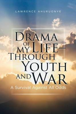 Drama of My Life - Through Youth and War: A Survival Against All Odds
