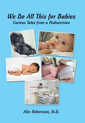 We Do All This for Babies: Curious Tales from a Pediatrician