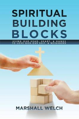 Spiritual Building Blocks: Using Our Head, Heart, & Hands to Love God, Our Self, & Neighbors